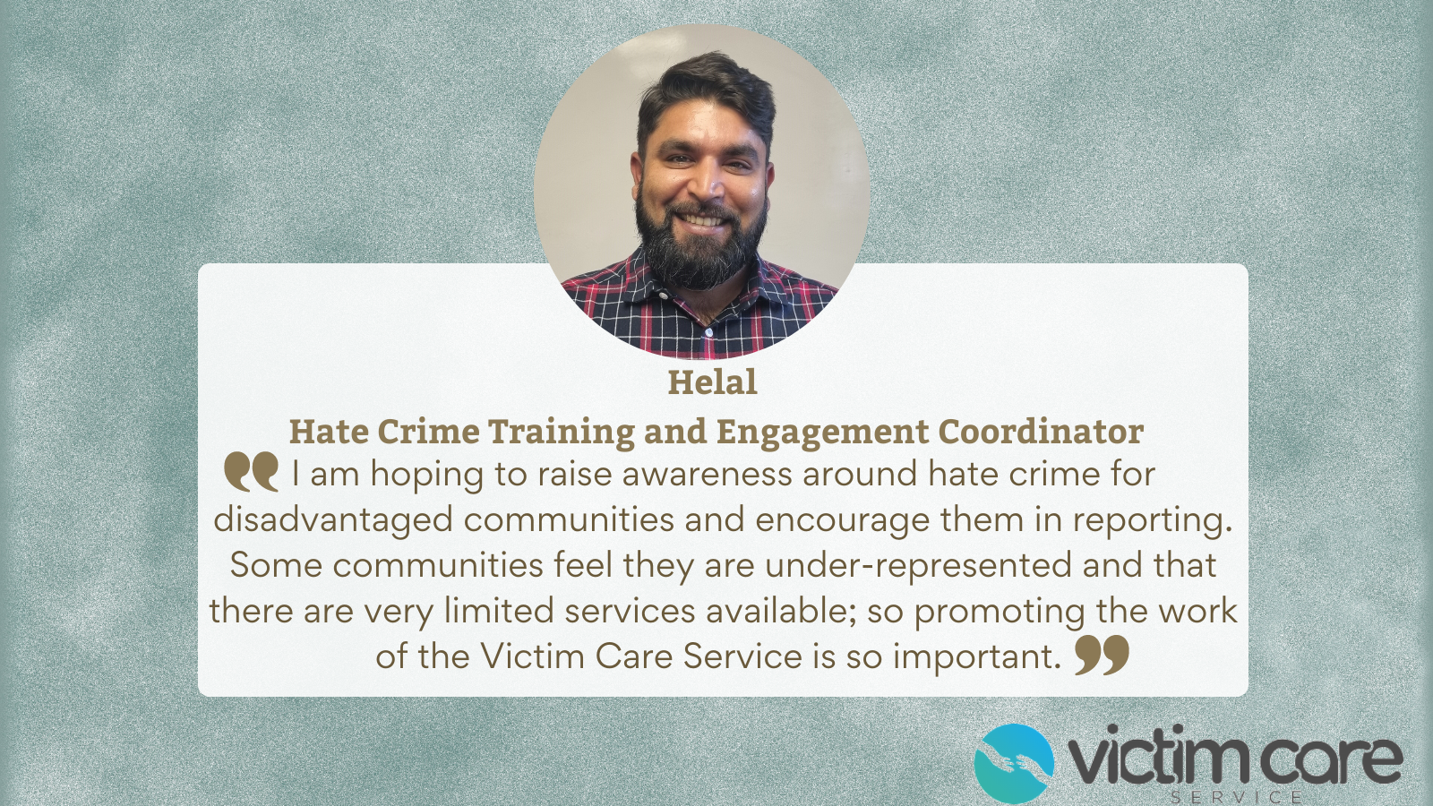 A photo of our new Hate Crime training and Engagement Coordinator with a quote about his role